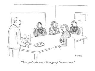 Robert-mankoff-geez-you-re-the-worst-focus-group-i-ve-ever-seen-new-yorker-cartoon