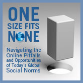 One Size Fits None. Navigating the Online Pitfalls and Opportunities of Today's Global Social Norms.